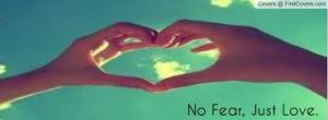 no fear just love